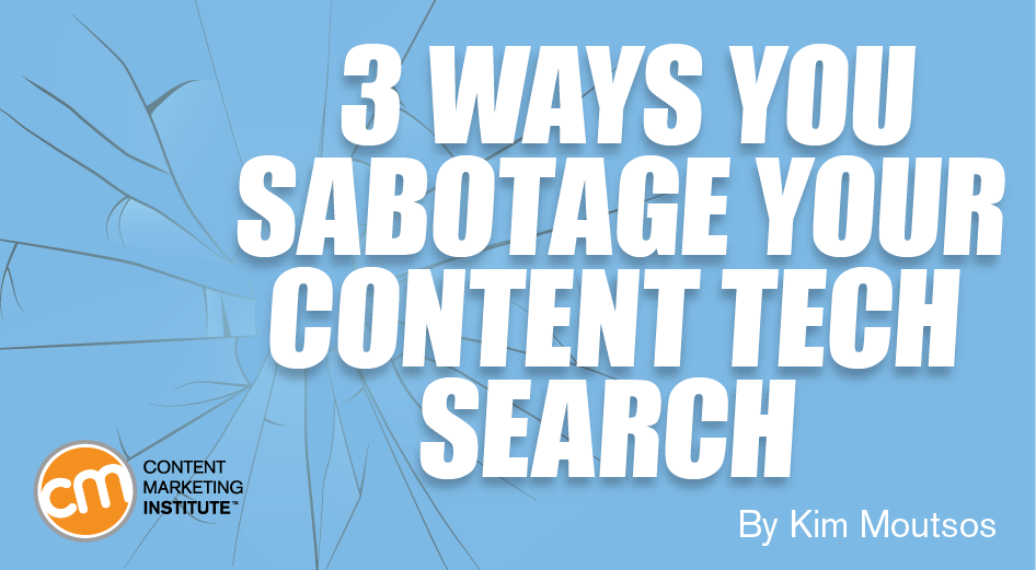 3 Ways You Sabotage Your Content Tech Search