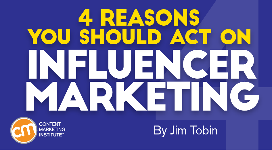 4 Reasons You Should Act on Influencer Marketing