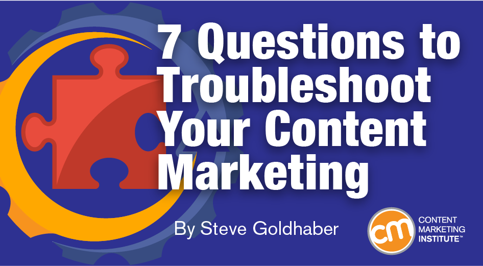 7 Questions to Troubleshoot Your Content Marketing
