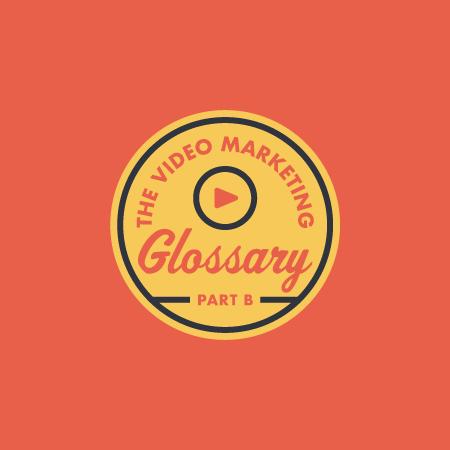 Episode 69: Video Marketing Glossary – Part B