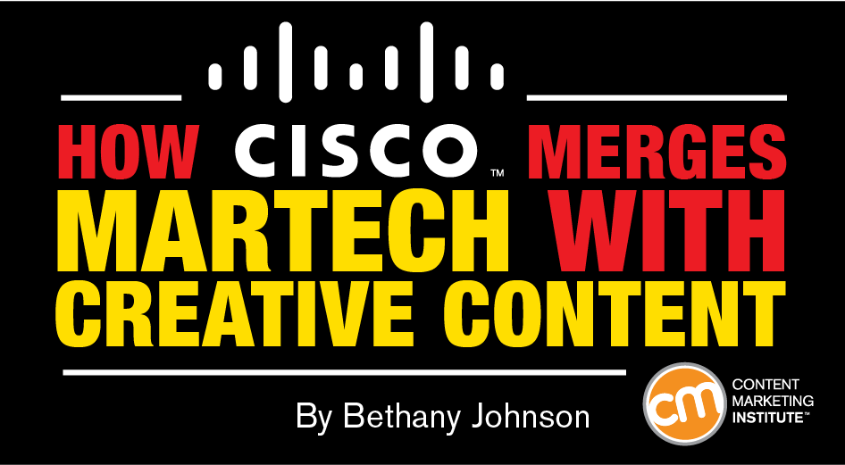 How Cisco Merges Martech With Creative Content