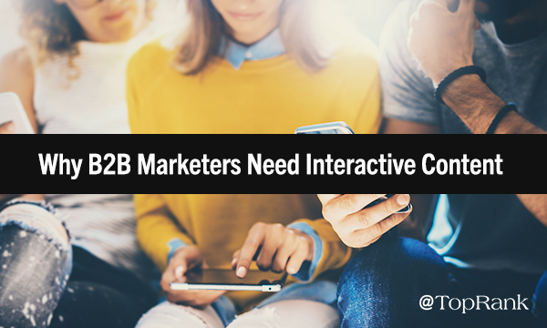 Interactive Content Marketing: Why B2B Marketers Should Take Their Content from Boring to Bold