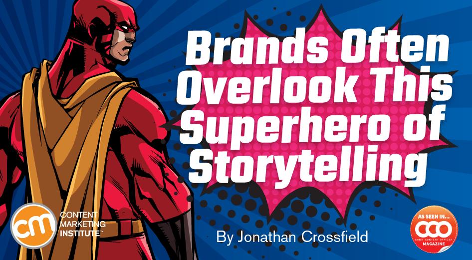 Brands Often Overlook This Superhero of Storytelling