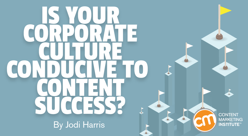 Is Your Corporate Culture Conducive to Content Success?