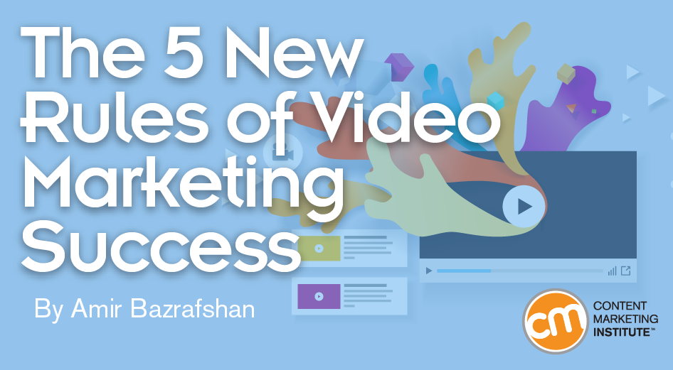 The 5 New Rules of Video Marketing Success