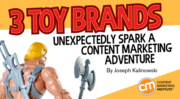 3 Toy Brands Unexpectedly Spark a Content Marketing Adventure