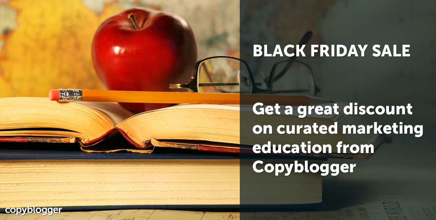 It's Black Friday Week on Copyblogger: Get Great Deals on Premium Marketing Education