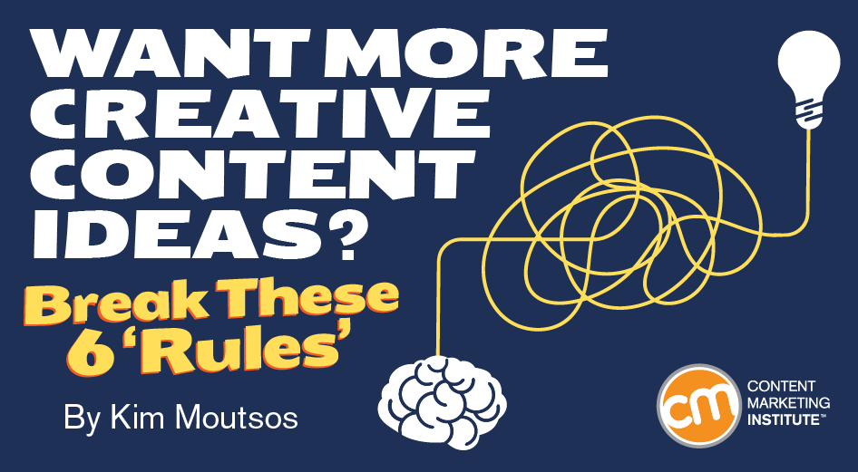 Want More Creative Content Ideas? Break These 6 'Rules'