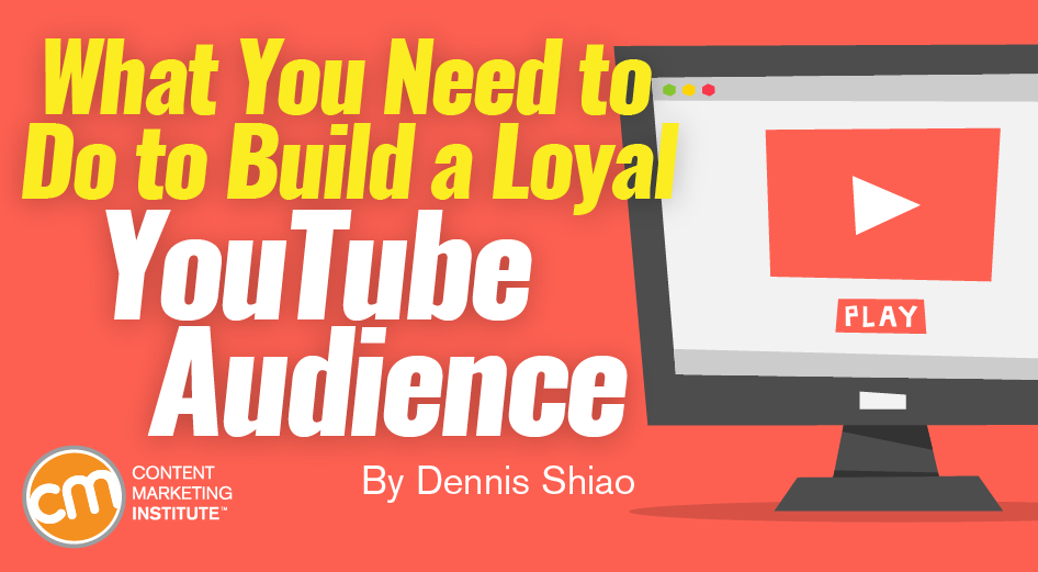 What You Need to Do to Build a Loyal YouTube Audience