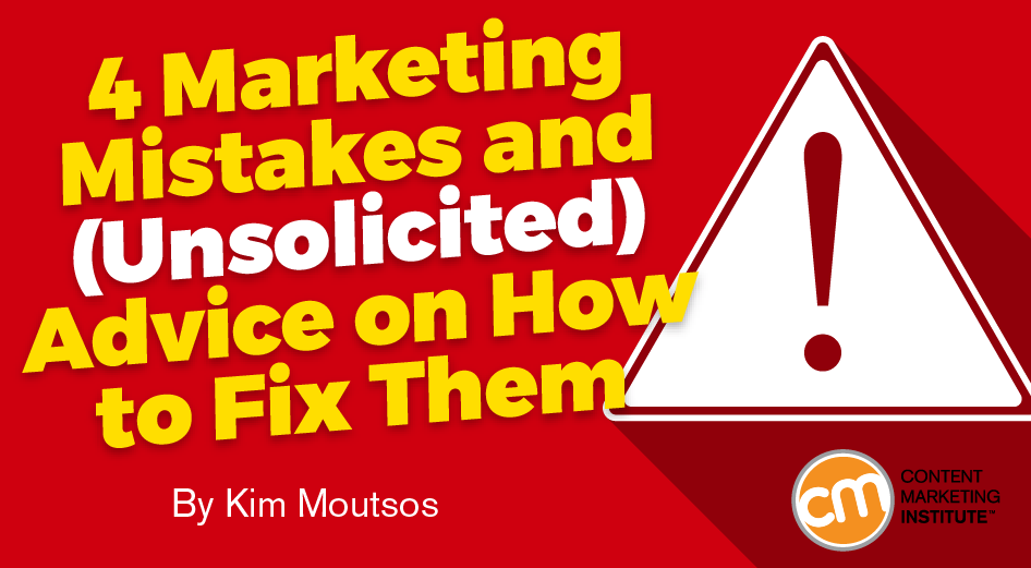 4 Marketing Mistakes and (Unsolicited) Advice on How to Fix Them