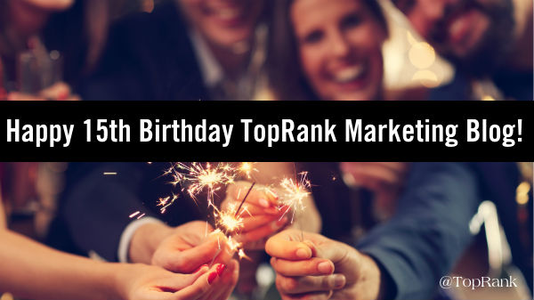 Help Us Celebrate 15 Years of Blogging – TopRank Marketing Blog