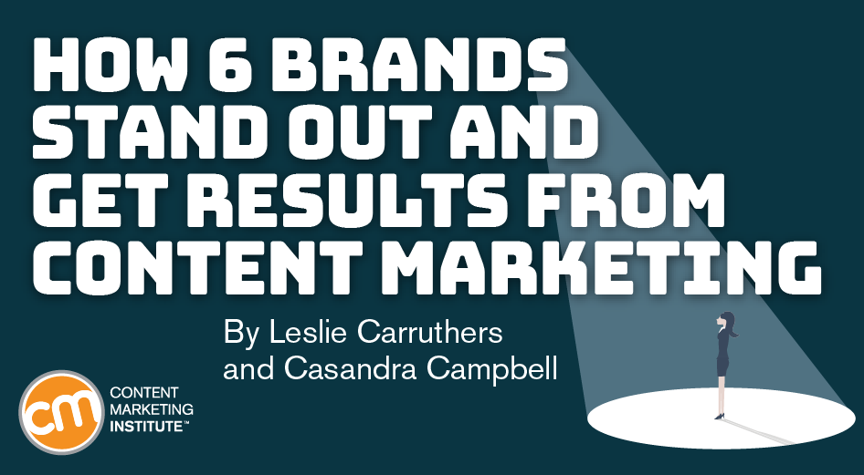 How 6 Brands Stand Out and Get Results from Content Marketing