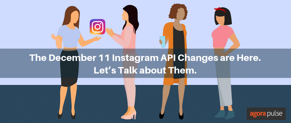 The December 11 Instagram API Changes are Here. Let's Talk about Them.