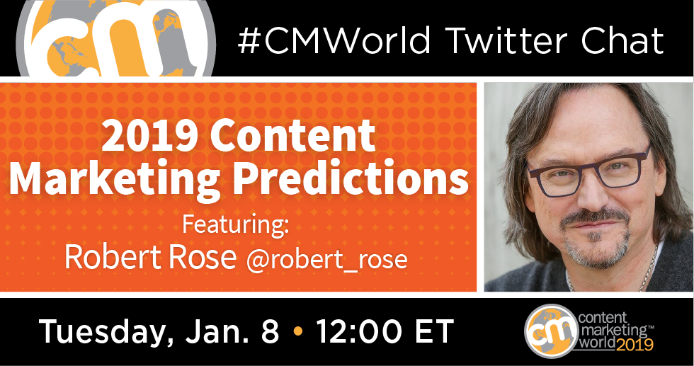 2019 Content Marketing Predictions: A #CMWorld Chat with Robert Rose