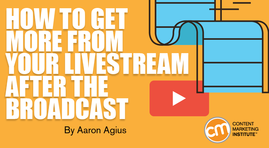How to Get More From Your Livestream After the Broadcast