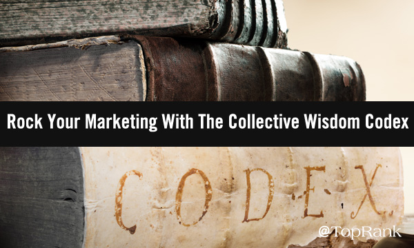 Rock Your Content Marketing With The Collective Wisdom Codex