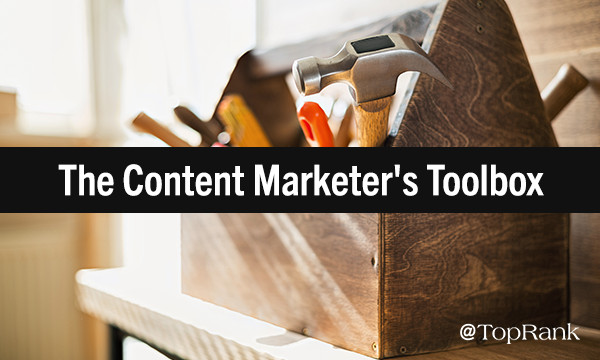 The Content Marketer's Toolbox: 3 'Real-Life' Tools for Gaining Insight, Inspiration, & Amplification