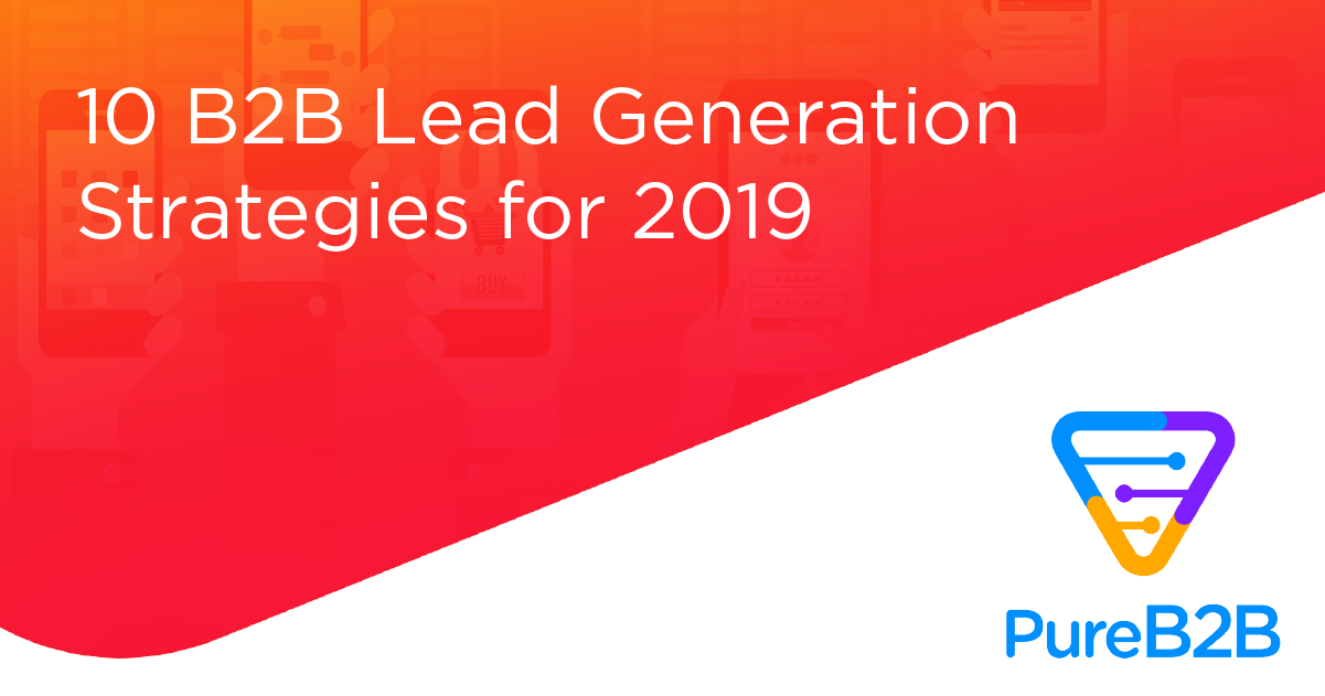 10 B2B Lead Generation Strategies for 2019