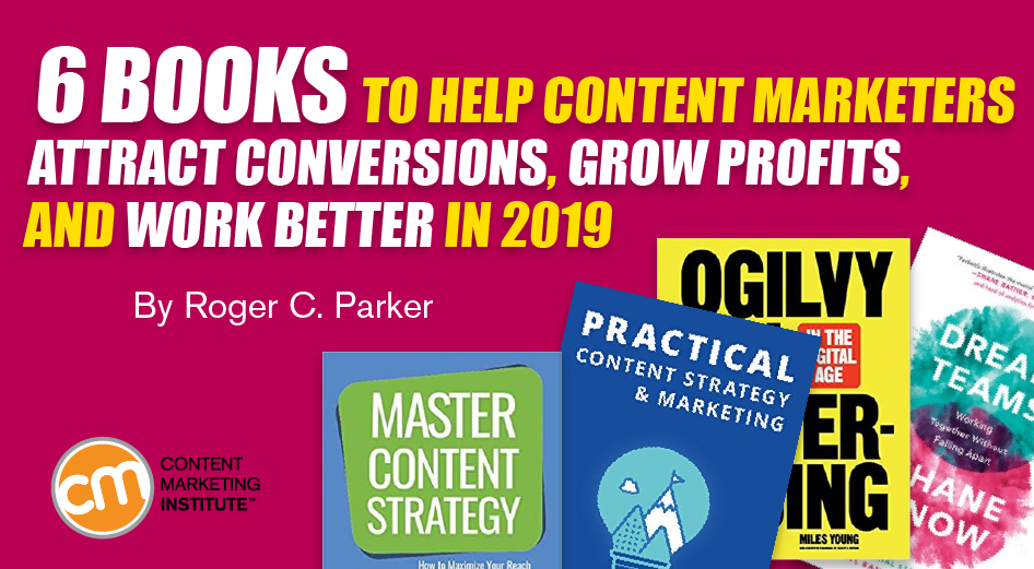 6 Books to Help Content Marketers Attract Conversions, Grow Profits, and Work Better in 2019