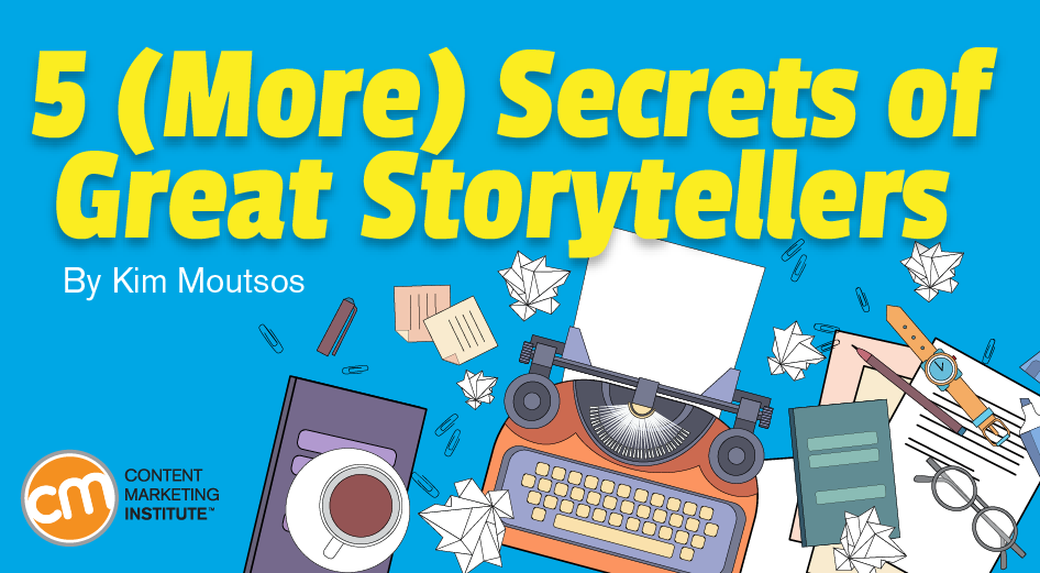 5 (More) Secrets of Great Storytellers