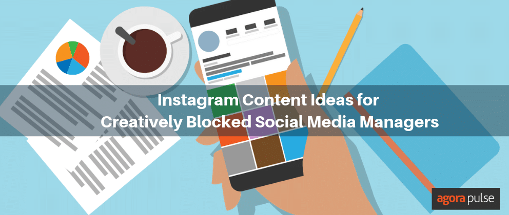 7 Instagram Content Ideas for Creatively Blocked Social Media Managers