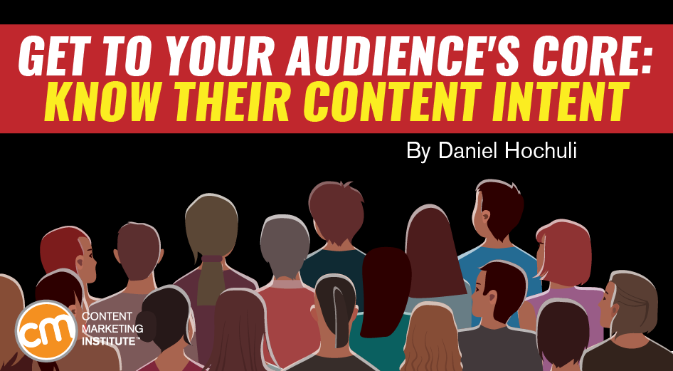 Get to Your Audience's Core: Know Their Content Intent