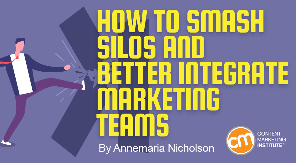 How to Smash Silos and Better Integrate Marketing Teams