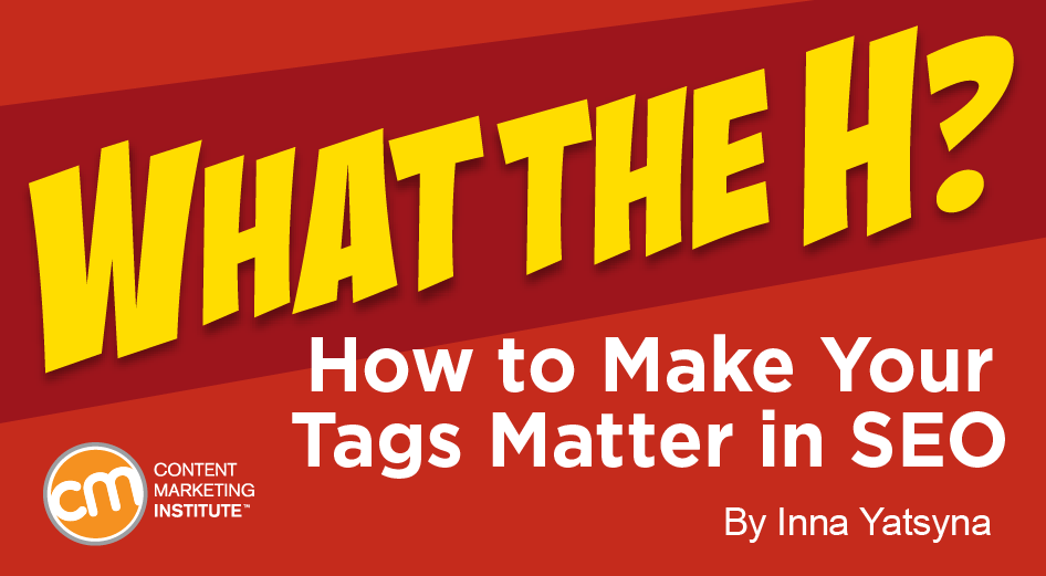 What the H? How to Make Your Tags Matter in SEO