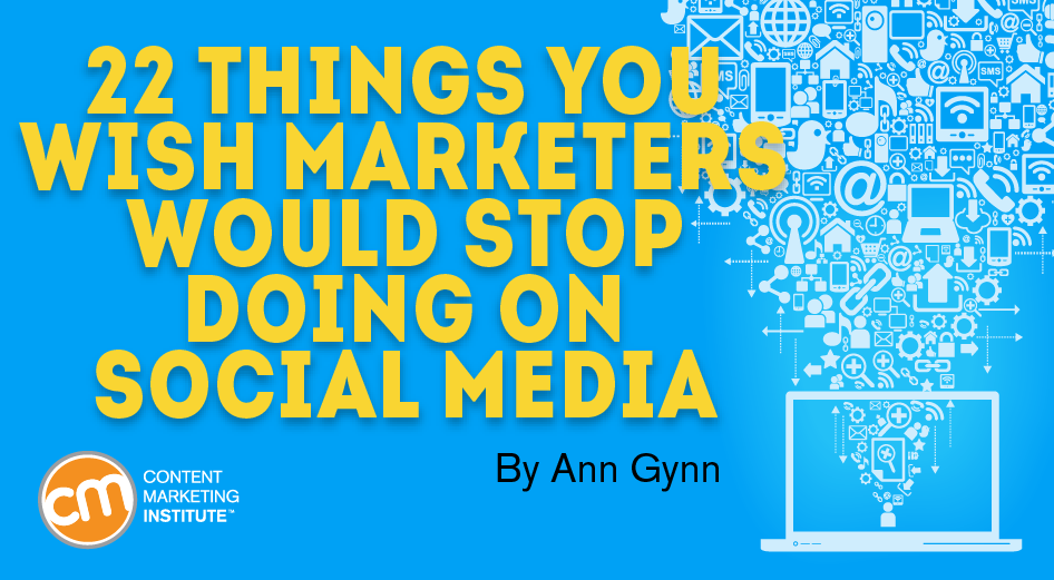 22 Things You Wish Marketers Would Stop Doing on Social Media