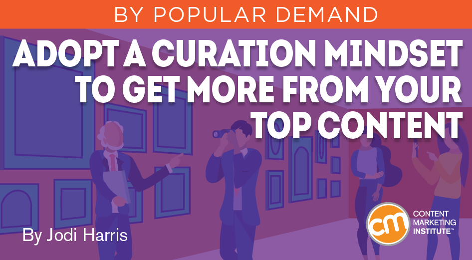 Adopt a Curation Mindset to Get More From Your Top Content