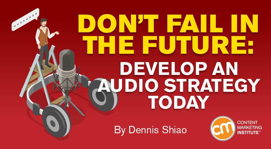 Don't Fail in the Future: Develop an Audio Strategy Today