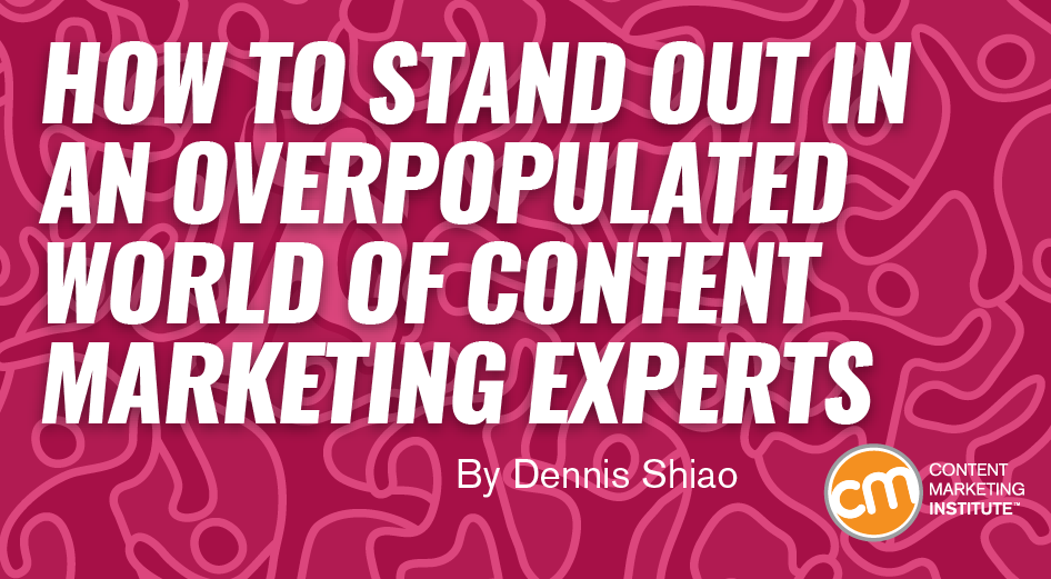 How to Stand Out in an Overpopulated World of Content Marketing Experts